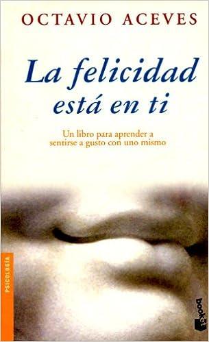 La felicidad esta en ti: Un libro para aprender a sentirse a gusto con un mismo: Octavio Aceves: 9788427026766: Amazon.com: Books