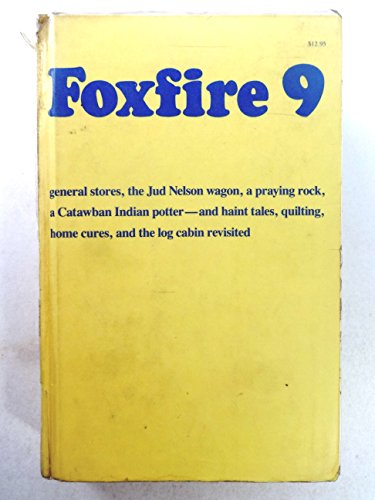 Foxfire 9: general stores, the Jud Nelson wagon, a praying rock, a Catawban Indian Potter - and haint tales, quilting, home cures, and the log cabin revisted