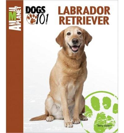 [ { LABRADOR RETRIEVER (ANIMAL PLANET DOGS 101) [ LABRADOR RETRIEVER (ANIMAL PLANET DOGS 101) BY ALBERT, TERRY ( AUTHOR ) AUG-01-2011[ LABRADOR RETRIEVER (ANIMAL PLANET DOGS 101) [ LABRADOR RETRIEVER (ANIMAL PLANET DOGS 101) BY ALBERT, TERRY ( AUTHOR ) AUG-01-2011 ] BY ALBERT, TERRY ( AUTHOR )AUG-01-2011 HARDCOVER } ] by Albert, Terry (AUTHOR) Aug-01-2011 [ Hardcover ]