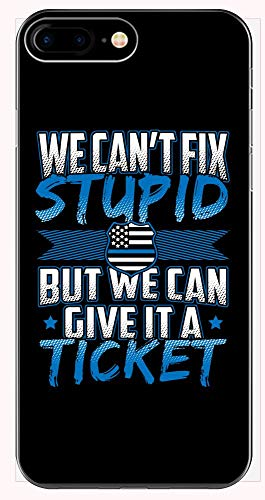 Case Flag Display Trooper (We Can't Fix Stupid But We Can Give It A Ticket Funny Law Enforcement Quote - Phone Case for iPhone 6+, 6S+, 7+, 8+)