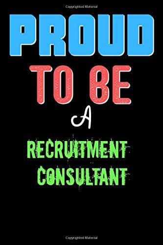 Proud To Be A Recruitment Consultant  - Cute Recruitment Consultant Writing Journals & Notebook Gift Ideas: Lined Notebook / Journal Gift, 120 Pages, 6x9, Soft Cover, Matte Finish