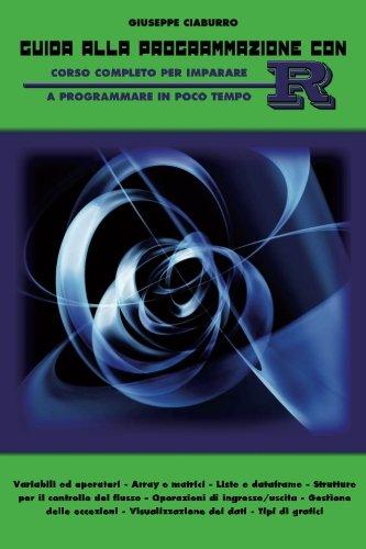Guida alla programmazione con R: Corso completo per imparare a programmare in poco tempo (Italian Edition)
