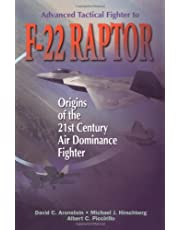 Advanced Tactical Fighter to F-22 Raptor: Origins of the 21st Century Air Dominance Fighter
