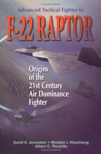 Advanced Tactical Fighter to F-22 Raptor: Origins of the 21st Century Air Dominance Fighter (Library of Flight) (AIAA (Advanced Tactical Fighters)