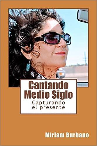 Cantando Medio Siglo (Spanish Edition): Miriam Burbano: 9781981234851: Amazon.com: Books