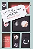 img - for Victorians Undone : Tales of the Flesh in the Age of Decorum book / textbook / text book