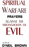 Spiritual Warfare: Prayers Against the Strongholds of Evil