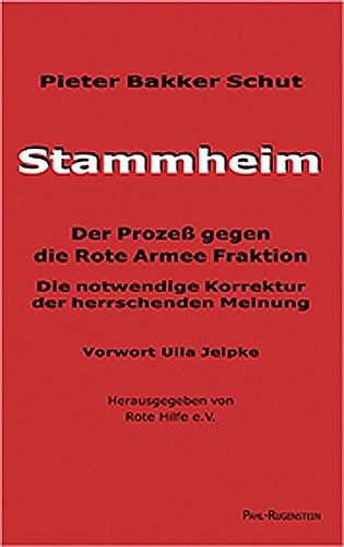 Stammheim - Der Prozess gegen die Rote Armee Fraktion: Die notwendige Korrektur der herrschenden Meinung Taschenbuch – Juli 1997 Rote Hilfe e.V. Pieter H Bakker Schut Ulla Jelpke Pahl-Rugenstein
