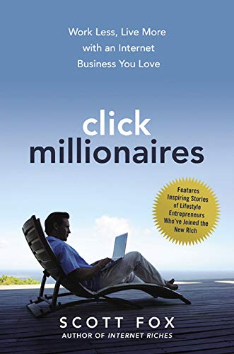 Click Millionaires: Work Less, Live More with an Internet Business You Love (Click Six)