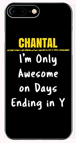 - Chantal Only Awesome on Days Ending in Y Sarcastic Funny Saying Name Pride Gift - Phone Case for iPhone 6+, 6S+, 7+, 8+