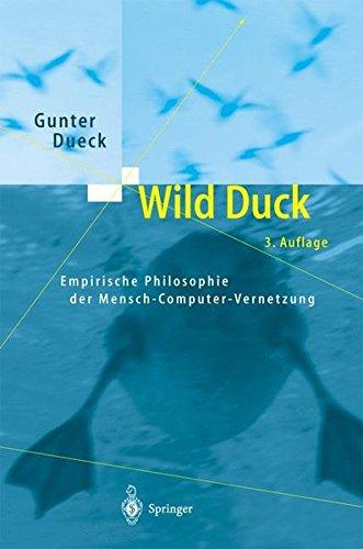Wild Duck. Empirische Philosophie der Mensch-Computer-Vernetzung Gebundenes Buch – 18. September 2003 Gunter Dueck Springer 3540407022 MATHEMATICS / General