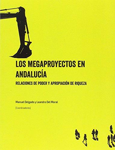 Los megaproyectos en Andalucía: Relaciones de poder y apropiación de riqueza por Delgado Cabeza, Manuel,Del Moral Ituarte, Leandro