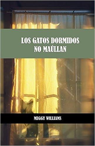Los gatos dormidos no maúllan (Spanish Edition) (Spanish)