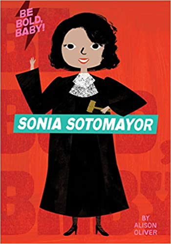 Amazon com: Be Bold, Baby: Sonia Sotomayor (9781328519955