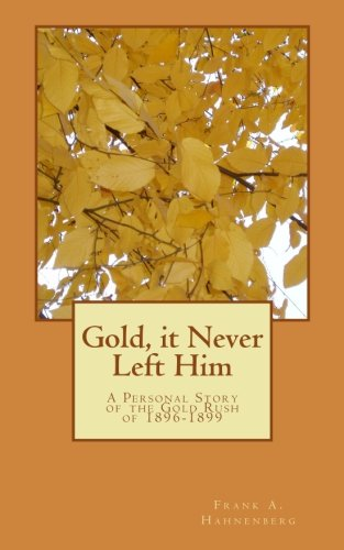 Gold, it Never Left Him: A Personal Story of the Gold Rush of 1896-1899