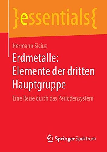 Erdmetalle: Elemente der dritten Hauptgruppe: Eine Reise durch das Periodensystem (essentials)