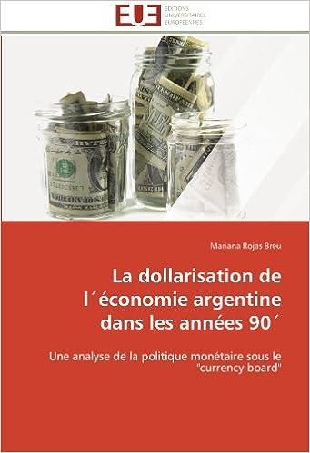 """Lire en ligne La dollarisation  de  lŽéconomie argentine dans les années 90Ž: Une analyse de la politique monétaire sous le """"currency board"""" pdf"""