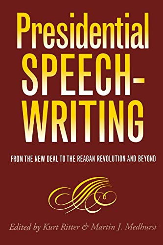 Presidential Speechwriting: From the New Deal to the Reagan Revolution and Beyond (Presidential Rhetoric and Political C