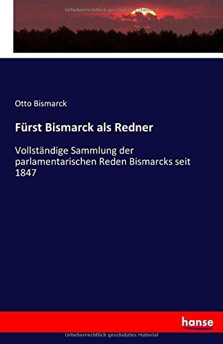 Fürst Bismarck als Redner: Vollständige Sammlung der parlamentarischen Reden Bismarcks seit 1847 (German Edition) ebook