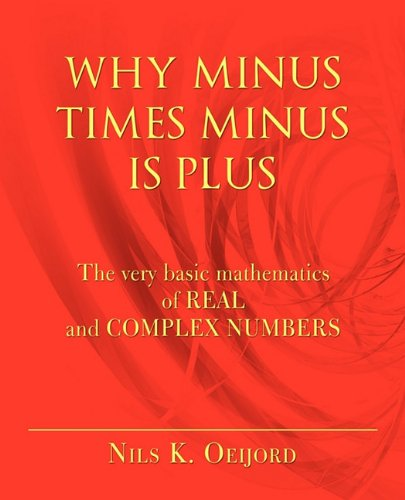 WHY MINUS TIMES MINUS IS PLUS: The very basic mathematics of real and complex numbers ebook