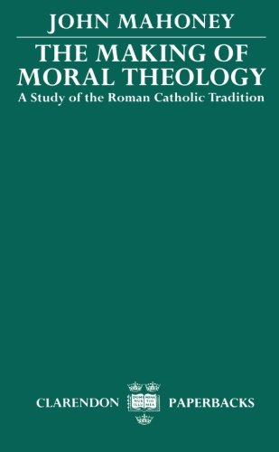 The Making of Moral Theology: A Study of the Roman Catholic Tradition (Clarendon Paperbacks)