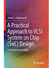 A Practical Approach to VLSI System on Chip (SoC) Design: A Comprehensive Guide