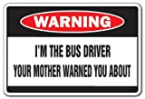 I'm The Bus Driver Warning Sign | Indoor/Outdoor | Funny Home Décor