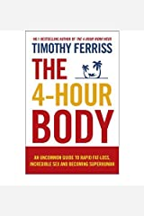 The 4-Hour Body: An Uncommon Guide to Rapid Fat-loss, Incredible Sex and Becoming Superhuman (Paperback) By (author) Timothy Ferriss Paperback