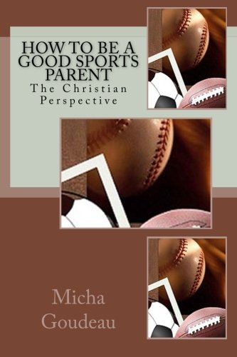 Download How to Be a Good Sports Parent: The Christian Perspective ebook