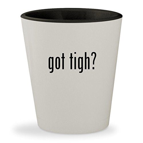 got tigh? - White Outer & Black Inner Ceramic 1.5oz Shot Glass