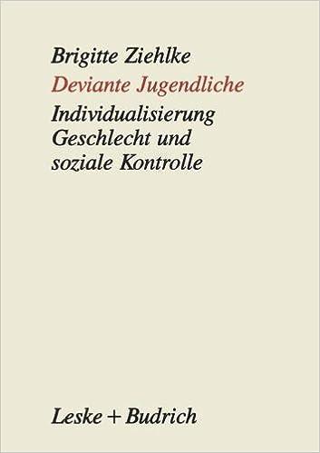 Deviante Jugendliche: Individualisierung, Geschlecht und soziale Kontrolle