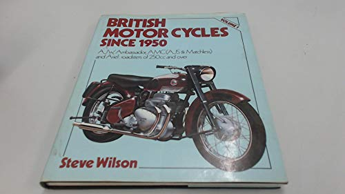 British Motor Cycles Since 1950: Vol.1: AJW, Ambassador, AMC (AJS & Matchless) and Ariel: Roadsters of 250cc and Over (v. 1)