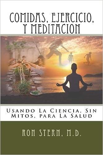 Comidas, Ejercicio, y Meditacion: Usando La Ciencia, Sin ...