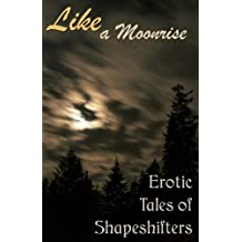 Like a Moonrise: Erotic Tales of Shapeshifters (Erotic Fantasy & Science Fiction Selections Book 19)
