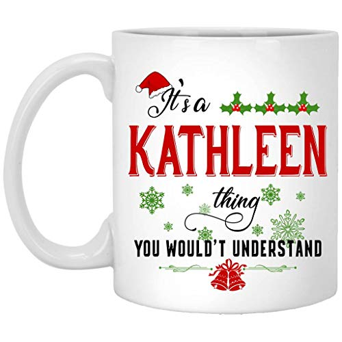 Kathleen Mug - Christmas Mug for Kathleen- Its a Kathleen Thing You Wouldnt Understand - Ceramic Coffee Mug 11oz White