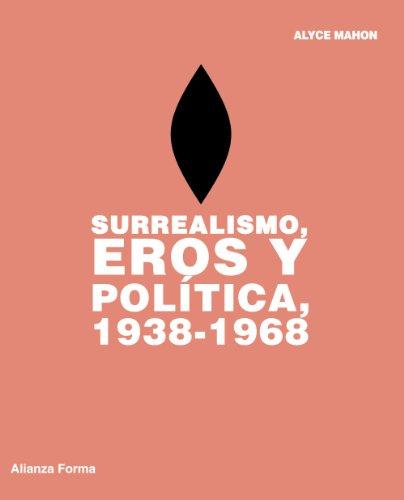 Descargar Libro Surrealismo, Eros Y Política, 1938-1968 - Serie Especial) Alyce Mahon