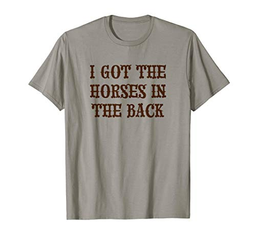 I Got the HORSES in the BACK | Funny - Song - Horse Shirts Funny