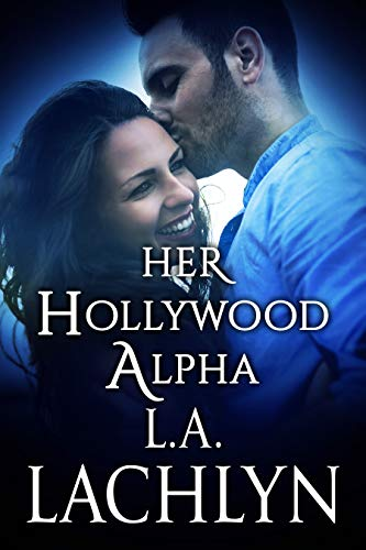 Her Hollywood Alpha: Paranormal Shifter Romance (Book 2 in Her Hollywood Lycans series) (Hollywood Alpha)