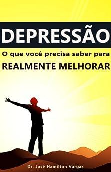 Depressão: o que você precisa saber para realmente melhorar por [Vargas, Dr. José Hamilton]