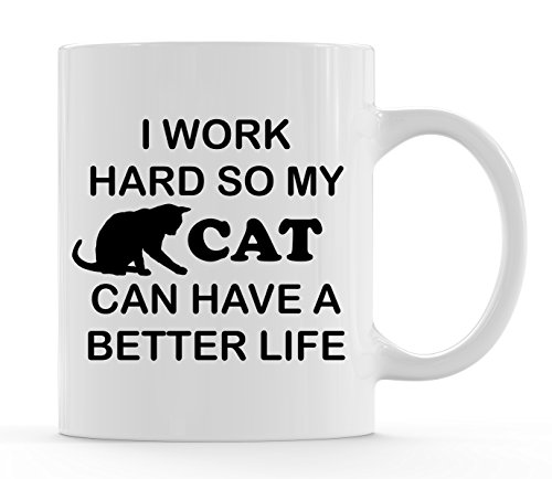 Funny Bone Products Funny Coffee Mug For Cat Mom, Cat Dad, Cat Lover Gifts, Men or Women, Him or Her, Kitten Lover Gifts - I Work Hard So My Cat Can Have A Better Life 11 oz Mug by