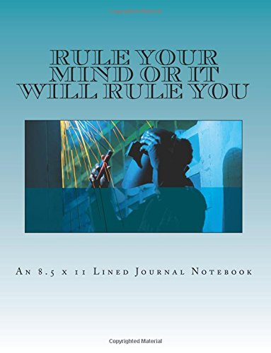Rule Your Mind or It Will Rule You: An 8.5 x 11 Lined Journal Notebook PDF