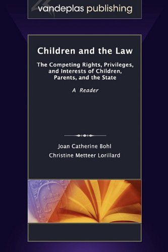 Children and the Law: The Competing Rights, Privileges, and Interests of Children, Parents, and the State
