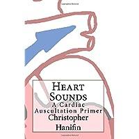 Heart Sounds: A Cardiac Auscultation Primer