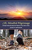 The Mindful Pilgrimage: A 40-Day Pocket Devotional for Pilgrims of Any Faith or None