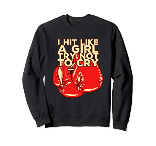 I Hit Like A Girl Sweatshirt - Badass Boxer Fighter Lady MMA