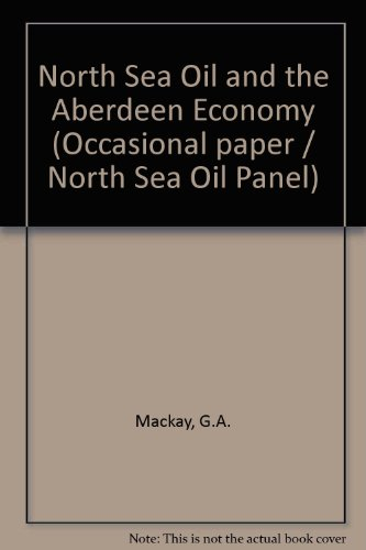 (North Sea oil and the Aberdeen economy (North Sea Oil Panel occasional paper))