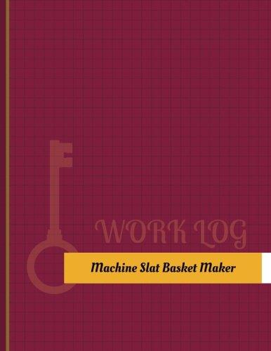Machine Slat Basket Maker Work Log: Work Journal, Work Diary, Log - 131 pages, 8.5 x 11 inches (Key Work Logs/Work (Log Slat)