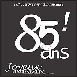 Le Livre Dor De Mon Anniversaire 85 Ans Joyeux Anniversaire Noir