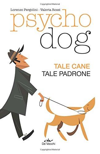 Psychodog. Tale cane, tale padrone Copertina flessibile – 5 ott 2016 Lorenzo Pergolini Valeria Rossi De Vecchi 8841209690