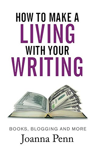 How To Make A Living With Your Writing: Books, Blogging and More (Books for Writers)